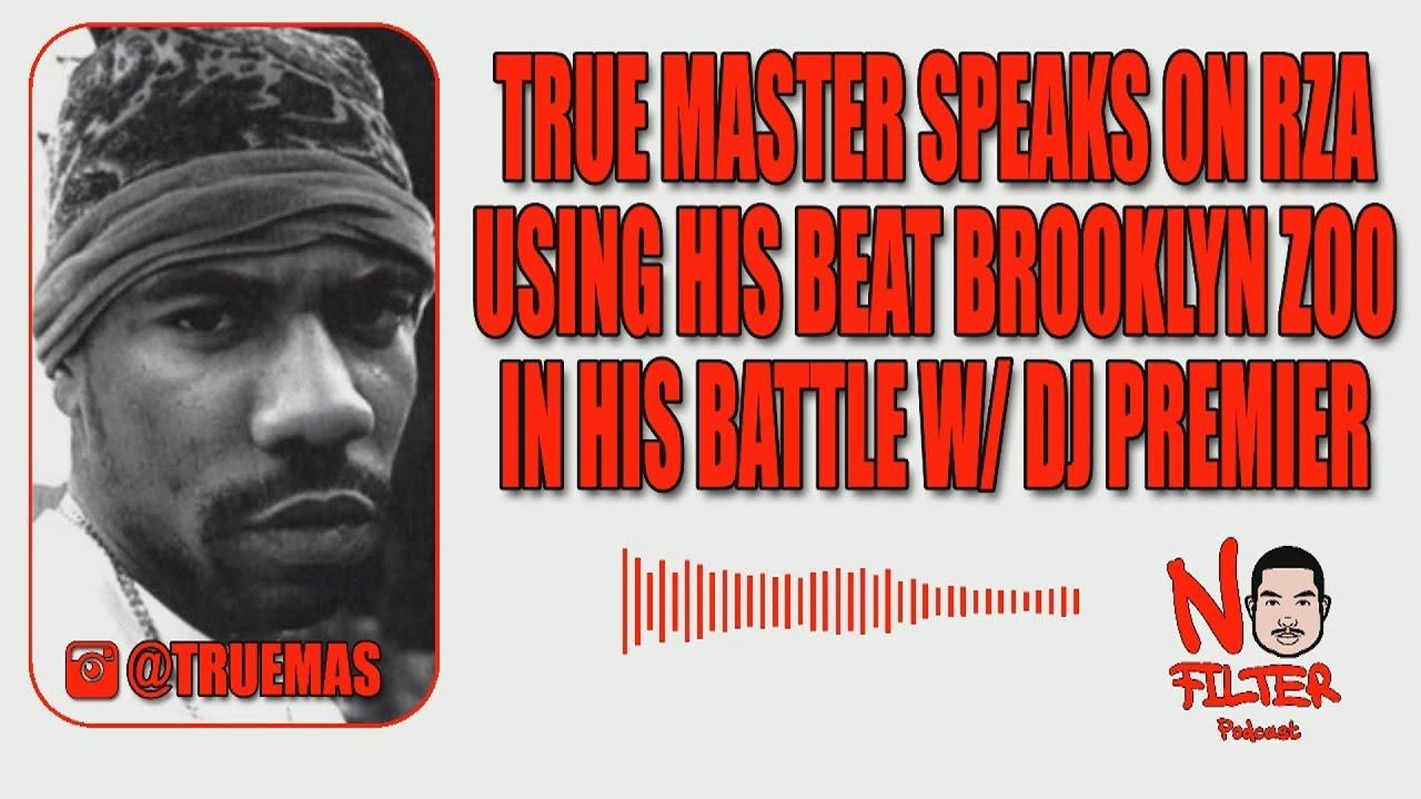 True Master Speaks On RZA Using His Beat Brooklyn Zoo In His Battle W/ DJ Premier