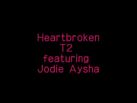 Heartbroken (Radio Edit)  - T2 Ft. Jodie Aysha