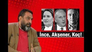 Ahmet Yenilmez : İnce, Akşener, Koç