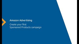 Amazon Advertising | Create Your First Sponsored Products Campaign