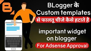 Remove All Unwanted Blogger Custom templates item ! important widget for adsense approvel on Blog