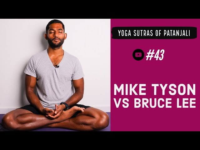 #43. If Patanjali were to judge Mike Tyson vs Bruce Lee   Yoga Sutras of Patanjali