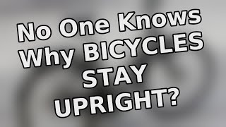 No one knows why bicycles stay upright?   Quirky Facts
