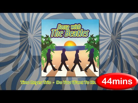 Bossa With The Beatles 40+ Min (by Tino Reyes Trio)