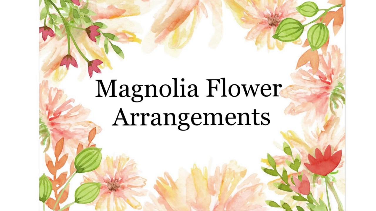 Magnolia Flower Arrangement Youtube