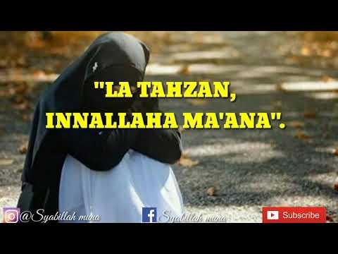 LA TAHZAN INNALLAHA MA'ANA, JANGAN BERSEDIH HATI SESUNGGUHNYA ALLAH BERSAMA KITA,
