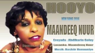 MAANDEEQ NUUR HEES CUSUB - HOOYO MACAAN - NEW SONG 2014
