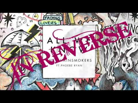The Chainsmokers - All We Know Ft. Phoebe Ryan (REVERSED)