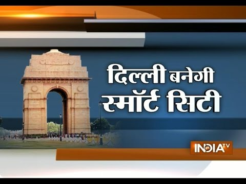 Special Report: Delhi to Have Nation's First Smart City - India TV