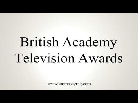 How To Pronounce British Academy Television Awards