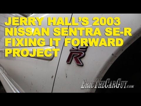 Jerry Hall's 2003 Nissan Sentra SE-R Fixing it Forward Proje