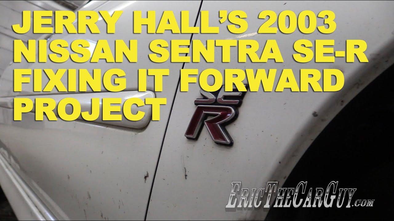 Jerry Hallu0027s 2003 Nissan Sentra SE R Fixing It Forward Project  Fixing It  Forward   YouTube