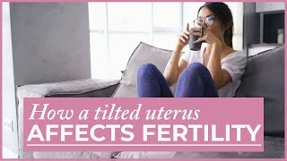 How a Tilted Uterus is Affecting Your Fertility