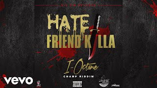 I-Octane - Hate Friend Killa (Official Audio)