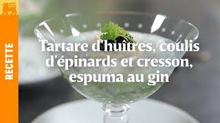 Tartare d'huîtres, coulis d'épinards et cresson, espuma au gin