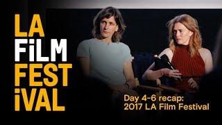 Highlights! Day 4-6 recap - 2017 LA Film Festival