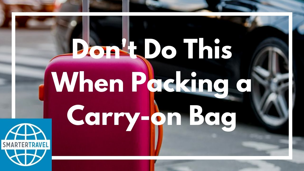 7 Things Not to Do When Packing a Carry-on Bag | SmarterTravel