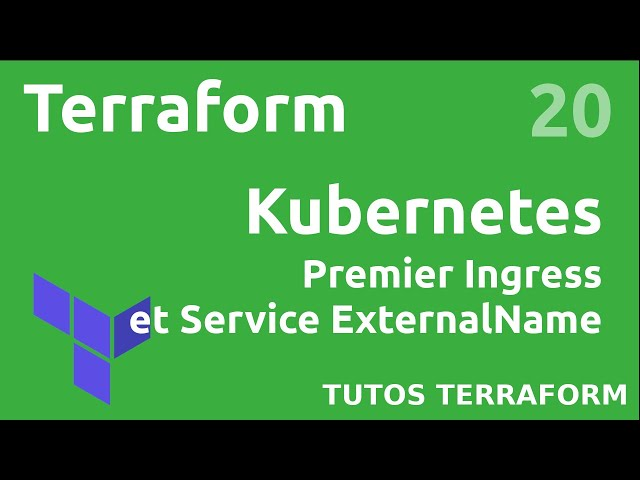 TERRAFORM - 20. KUBERNETES : PREMIER INGRESS ET SERVICE EXTERNALNAME
