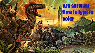 How to type in color in chat on Ark Survival