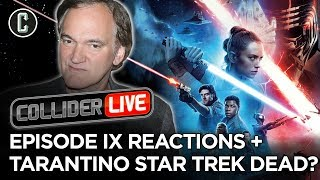 The Rise of Skywalker 1st Reactions + Tarantino's Star Trek Movie is Dead? - Collider Live #284