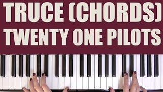HOW TO PLAY: TRUCE (CHORD BASED) - TWENTY ONE PILOTS