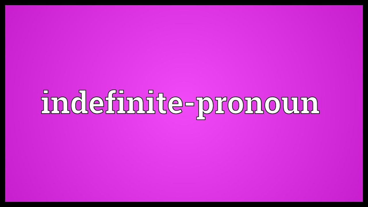 Worksheet Indefinite Pronouns Meaning indefinite pronoun meaning youtube meaning