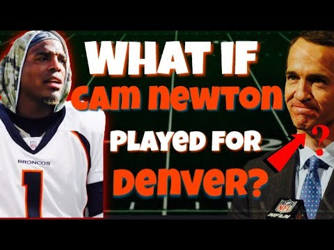 What If Cam Newton was DRAFTED By The Broncos?