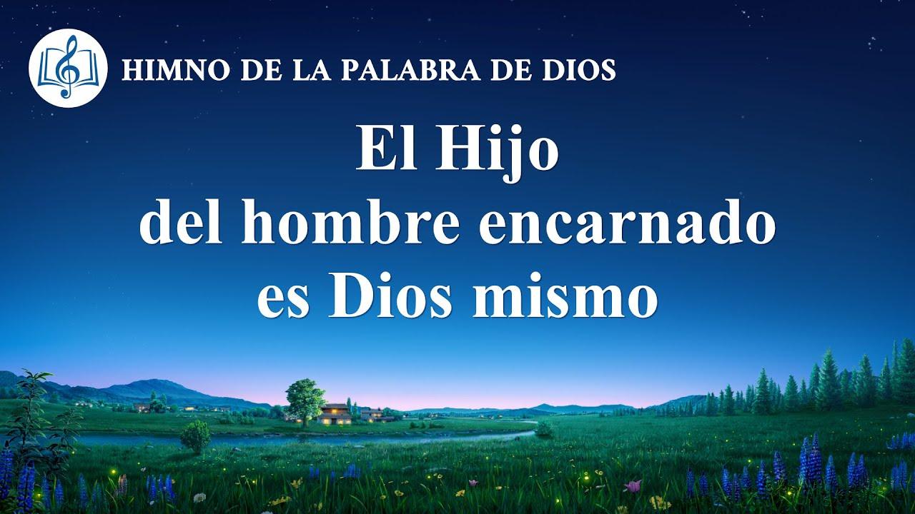 Canción cristiana   El Hijo del hombre encarnado es Dios mismo