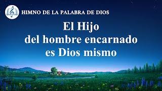 Canción cristiana | El Hijo del hombre encarnado es Dios mismo