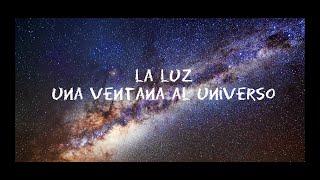 LA LUZ : UNA VENTANA AL UNIVERSO .