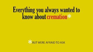 Everything You Always Wanted to Know About Cremation*