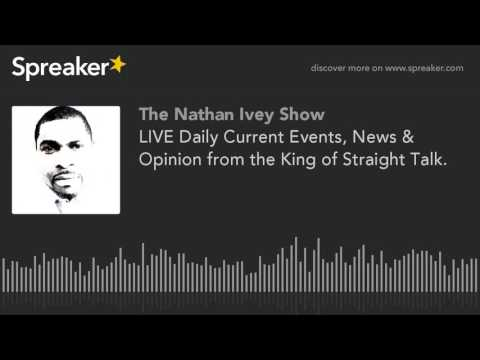 LIVE Daily Current Events, News & Opinion from the King of Straight Talk. (part 6 of 7)