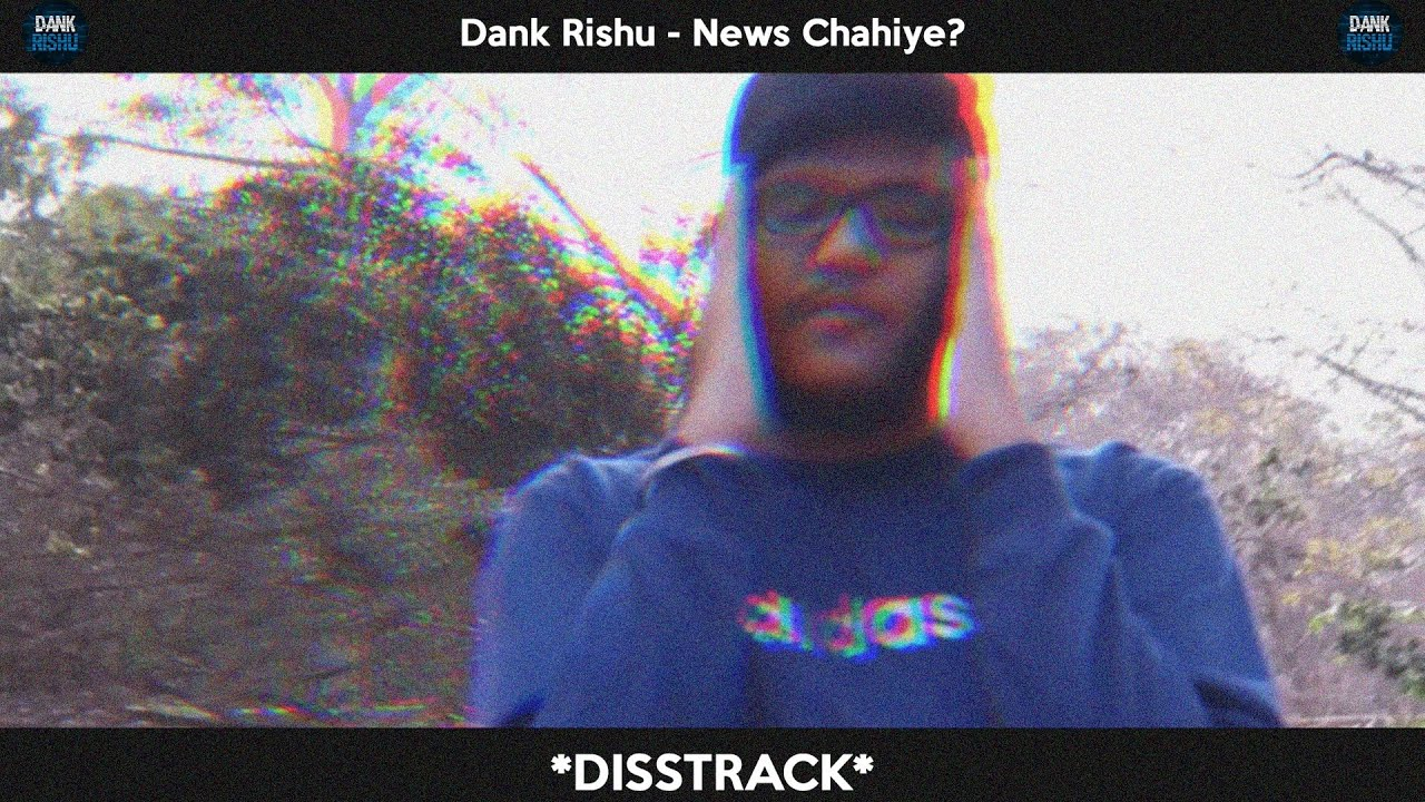 Dank Rishu - News Chahiye? *disstrack*
