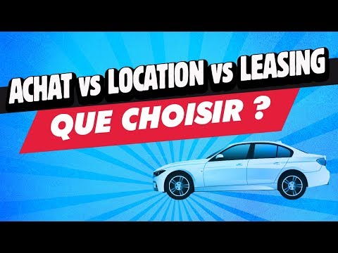 Achat VS Location VS Leasing : que choisir ?