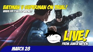 Batman v Superman on Trial | Live! From Junkie Nation | March 28, 2016