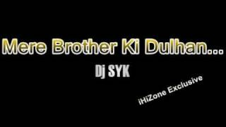 Mere Brother Ki Dulhan... - DJ SYK