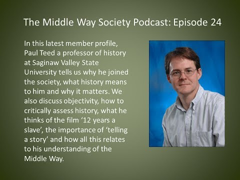 The Middle Way Society Podcast: Episode 24, Paul Teed on the study of history