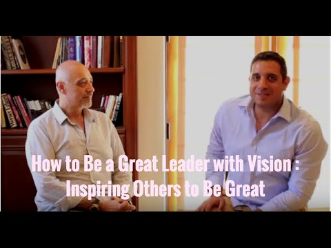 How to Be a Great Leader with Vision : Inspiring Others to Be Great