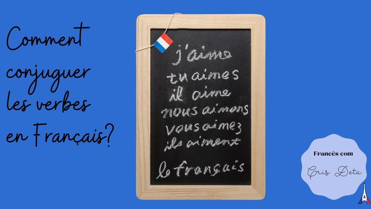 Comment Conjuguer Les Verbes En Francais Youtube
