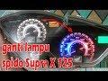 Tutorial ganti lampu speedometer Supra X 125