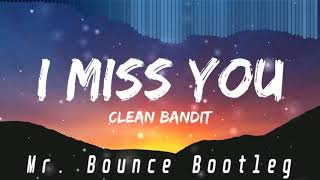Video Clean Bandit - I Miss You feat. Julia Michaels ( Mr. Bounce Bootleg ) download MP3, 3GP, MP4, WEBM, AVI, FLV Januari 2018