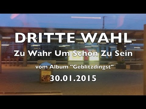 DRITTE WAHL - Zu Wahr Um Schön Zu Sein