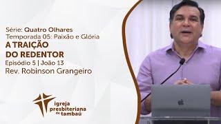 O Traidor do Redentor - Jo 13 | Robinson Grangeiro | IPTam,baú | 18/;04/2021