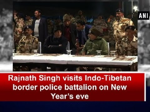 rajnath singh visits indo tibetan border police battalion on new years eve ani news