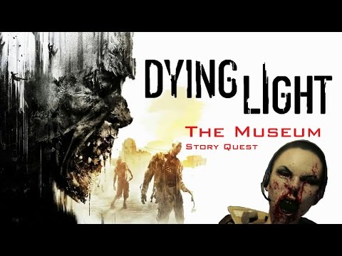 Dying Light - The Museum - Story Quest