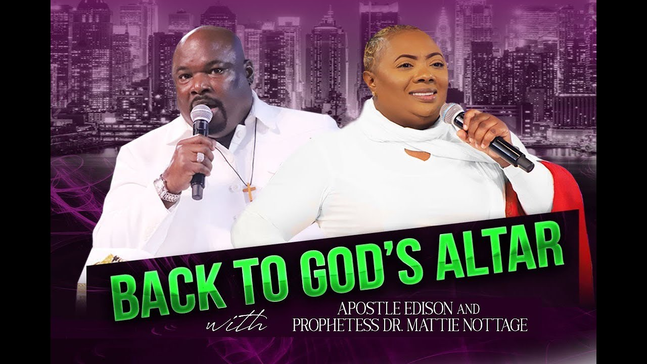 BACK TO GOD'S ALTAR    Prophetess Dr. Mattie & Apostle Edison Nottage