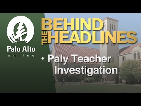 Behind the Headlines - Paly Teacher Investigation