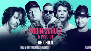 ROBIN SCHULZ & PISO 21 – OH CHILD [THE REMIXES] (OFFICIAL AUDIO)