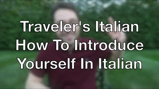 Travelers Italian Ep. 2 - How to Introduce Yourself in Italian