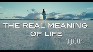 The Real Meaning of Life